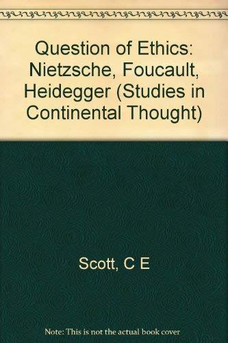 9780253351234: The Question of Ethics: Nietzsche, Foucault, Heidegger (Studies in Continental Thought)