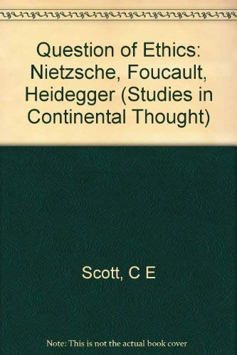 The Question of Ethics: Nietzsche, Foucault, Heidegger (Studies in Continental Thought): Scott, ...