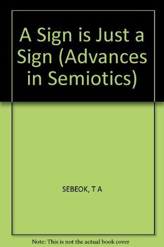 9780253351319: A Sign Is Just a Sign (Advances in Semiotics)