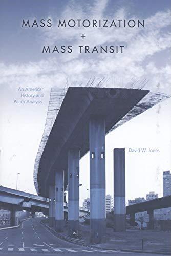 Mass Motorization and Mass Transit: An American History and Policy Analysis: David W. Jones