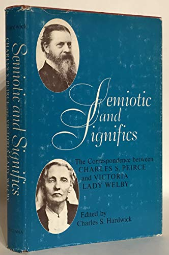 9780253351630: Semiotics and Significs: Correspondence Between Charles S.Peirce and Lady Victoria Welby