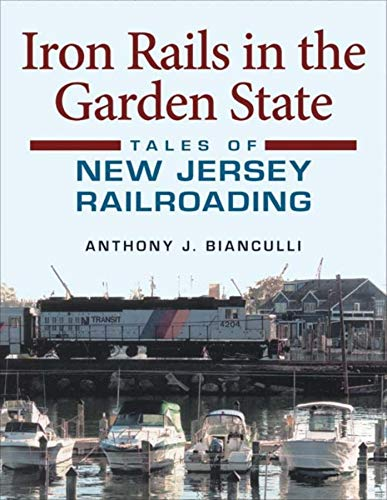 Iron Rails in the Garden State: Tales: Bianculli, Anthony J.