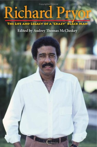 """9780253352026: Richard Pryor: The Life and Legacy of a """"Crazy"""" Black Man"""