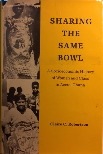 9780253352057: Sharing the same bowl: A socioeconomic history of women and class in Accra, Ghana