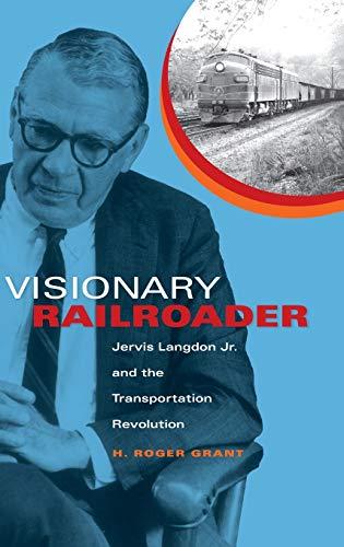 9780253352163: Visionary Railroader: Jervis Langdon Jr. and the Transportation Revolution (Railroads Past and Present)