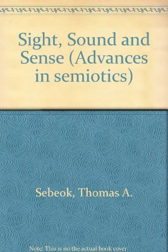 Sight, Sound and Sense (Advances in semiotics): Sebeok, Thomas A.