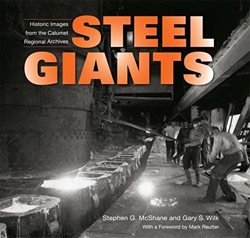 Steel Giants: Historic Images from the Calumet Regional Archives (Hardcover): Stephen G. McShane