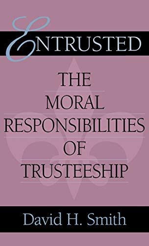 Entrusted: The Moral Responsibilities of Trusteeship (Philanthropic and Nonprofit Studies)
