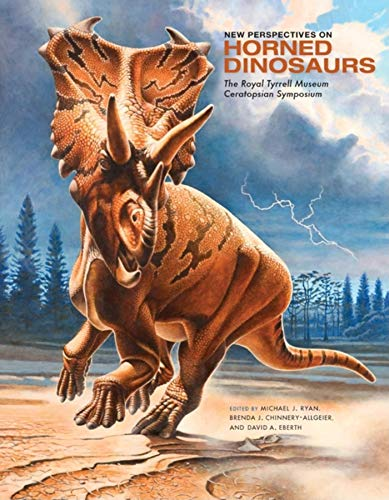 New Perspectives on Horned Dinosaurs: The Royal Tyrrell Museum Ceratopsian Symposium (Life of the ...