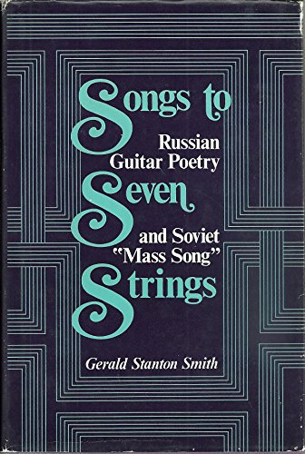 9780253353917: Songs to Seven Strings: Russian Guitar Poetry and Soviet Mass Song (Soviet History, Politics, Society and Thought Series)