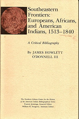 9780253353986: Southeastern frontiers: Europeans, Africans, and American Indians, 1513-1840 : a critical bibliography (Bibliographical series / The Newberry Library Center for the History of the American Indian)