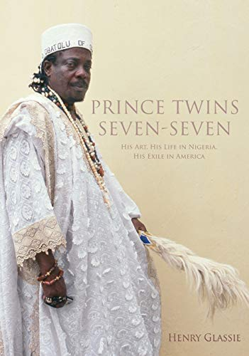Prince Twins Seven-Seven: His Art, His Life in Nigeria, His Exile in America (Hardback): Henry ...
