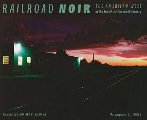Railroad Noir: The American West at the End of the Twentieth Century (Hardcover): Linda Grant ...