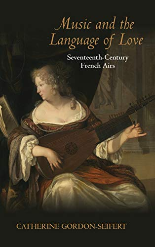 9780253354617: Music and the Language of Love: Seventeenth-Century French Airs