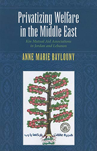 Privatizing Welfare in the Middle East: Kin: Anne Marie Baylouny
