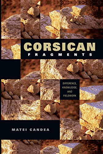 Corsican Fragments: Difference, Knowledge, and Fieldwork: Matei Candea