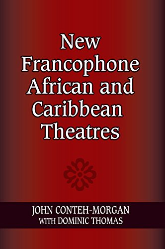 New Francophone African and Caribbean Theatres (Hardcover): John Conteh-Morgan