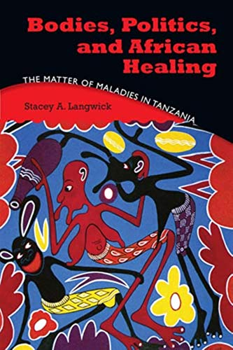 9780253355270: Bodies, Politics, and African Healing: The Matter of Maladies in Tanzania