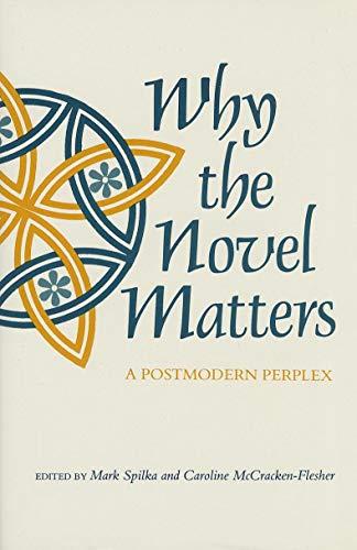 Why the Novel Matters: A Postmodern Perplex