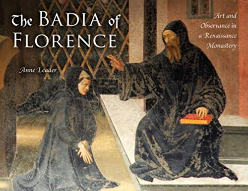 The Badia of Florence: Art and Observance in a Renaissance Monastery (Hardcover): Anne Leader