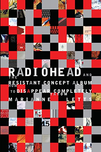 Radiohead and the Resistant Concept Album: How to Disappear Completely (Hardback): Marianne Tatom ...