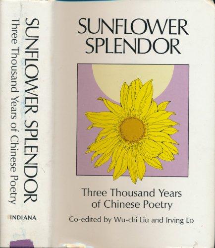 Sunflower Splendor: Three Thousand Years of Chinese Poetry: Liu, Wu-Chi