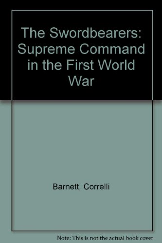 9780253355843: The Swordbearers: Supreme Command in the First World War (A Midland book, MB-175)