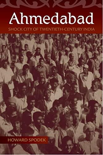 Ahmedabad: Shock City of Twentieth-Century India: Spodek, Howard