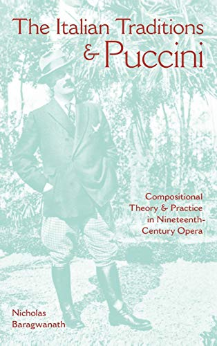 9780253356260: The Italian Traditions & Puccini: Compositional Theory and Practice in Nineteenth-Century Opera