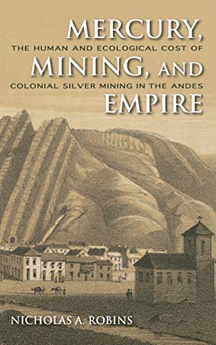 9780253356512: Mercury, Mining, and Empire: The Human and Ecological Cost of Colonial Silver Mining in the Andes
