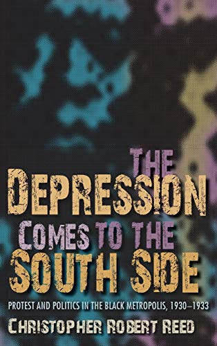 The Depression Comes to the South Side: Protest and Politics in the Black Metropolis, 1930-1933 (...