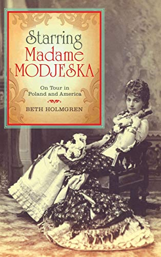 Starring Madame Modjeska : On Tour in Poland and America: Holmgren, Beth