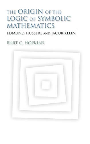 9780253356710: The Origin of the Logic of Symbolic Mathematics: Edmund Husserl and Jacob Klein (Studies in Continental Thought)