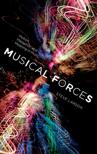 Musical Forces: Motion, Metaphor, and Meaning in Music: Steve Larson
