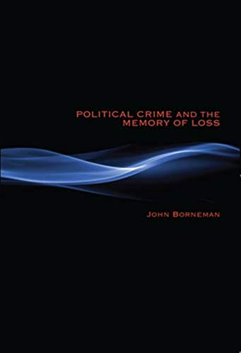 Political Crime and the Memory of Loss (Hardback): John Borneman
