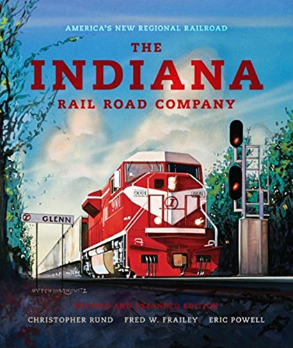 The Indiana Rail Road Company, Revised and Expanded Edition: America's New Regional Railroad (Railroads Past and Present) (0253356954) by Christopher Rund; Fred W. Frailey; Eric Powell