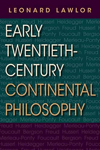 Early Twentieth-Century Continental Philosophy (Studies in Continental Thought): Lawlor, Leonard