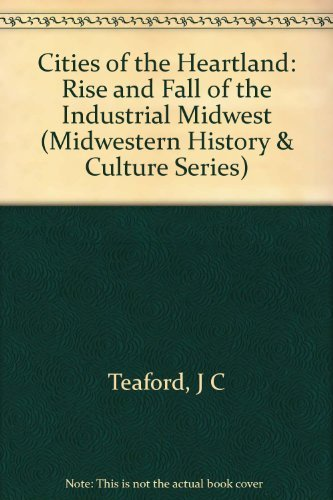 9780253357861: Cities of the Heartland: The Rise and Fall of the Industrial Midwest (Midwestern History &)