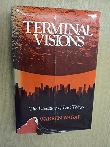 Terminal Visions: The Literature of Last Things: Wagar, W. Warren
