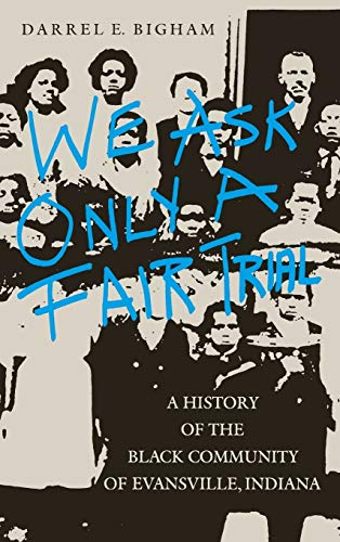 9780253363268: We Ask Only a Fair Trial: A History of the Black Community of Evansville, Indiana (Blacks in the Diaspora/Midwestern History and Culture)