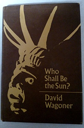 9780253365279: Who Shall be the Sun?: Poems Based on the Lore, Legends and Myths of North-west Coast and Plateau Indians