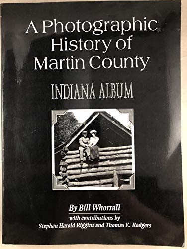 9780253365316: A Photographic History of Martin County: Indiana Album