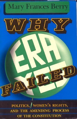 Why Era Failed: Politics, Women's Rights, and the Amending Process of the Constitution (Everywoman) (0253365376) by Mary F Berry