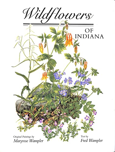 Wildflowers of Indiana: Fred R. Wampler; Painter-Maryrose Wampler