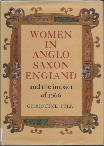 Women in Anglo-Saxon England and the Impact of 1066: Christine Fell, Cecily Clark, Elizabeth ...