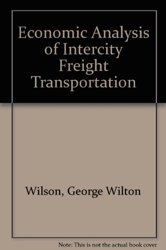 Economic Analysis of Intercity Freight Transportation: Wilson, George Wilton