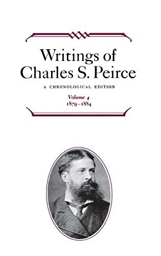 Writings of Charles S. Peirce: v. 4: 1879-1884 (Hardback): Charles S. Peirce