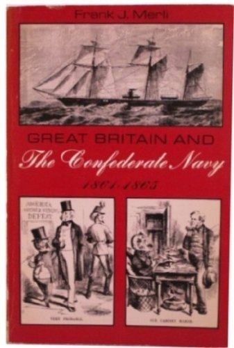 Great Britain and the Confederate Navy, 1861-1865,: Merli, Frank J