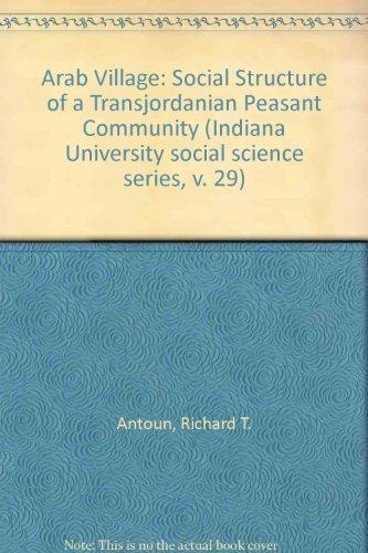 Arab Village: A Social Structural Study of a Trans-Jordanian Peasant Community.: ANTOUN, Richard T.