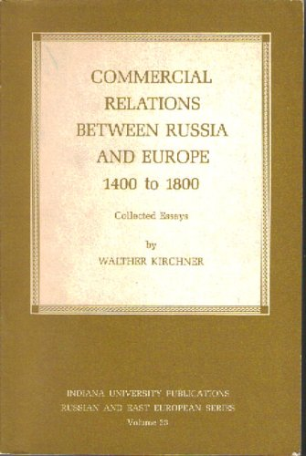 Commercial Relations Between Russia and Europe, 1400-1800 (Russ. & E European Stud.): Walther ...